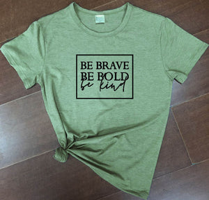 Be Brave Be Bold Be Kind T-shirt