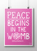 PEACE BEGINS IN THE WOMB PRINTABLE, BLACK, BLUE OR PINK