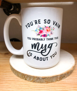 You're so Vain, you probably think this Mug is about You