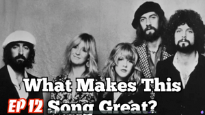 What Makes This Song Great Ep. 12 — Fleetwood Mac