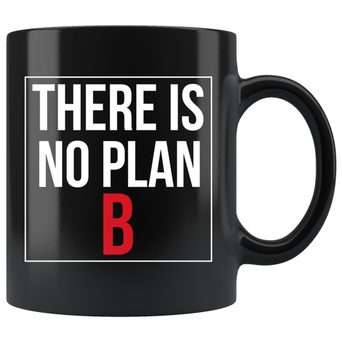 'THERE IS NO PLAN B' Mug