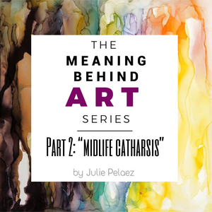 "Meaning Behind Art Part 2: ""Midlife Catharsis"""