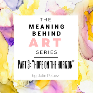 "Meaning Behind Art Part 3: ""Hope on the Horizon"""