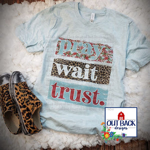 Pray. Wait. Trust. T-Shirt