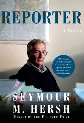 Reporter- Great New Autobiography by Seymour Hersh
