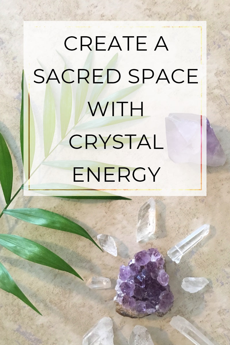 Creating a Sacred Space using Crystal Energy