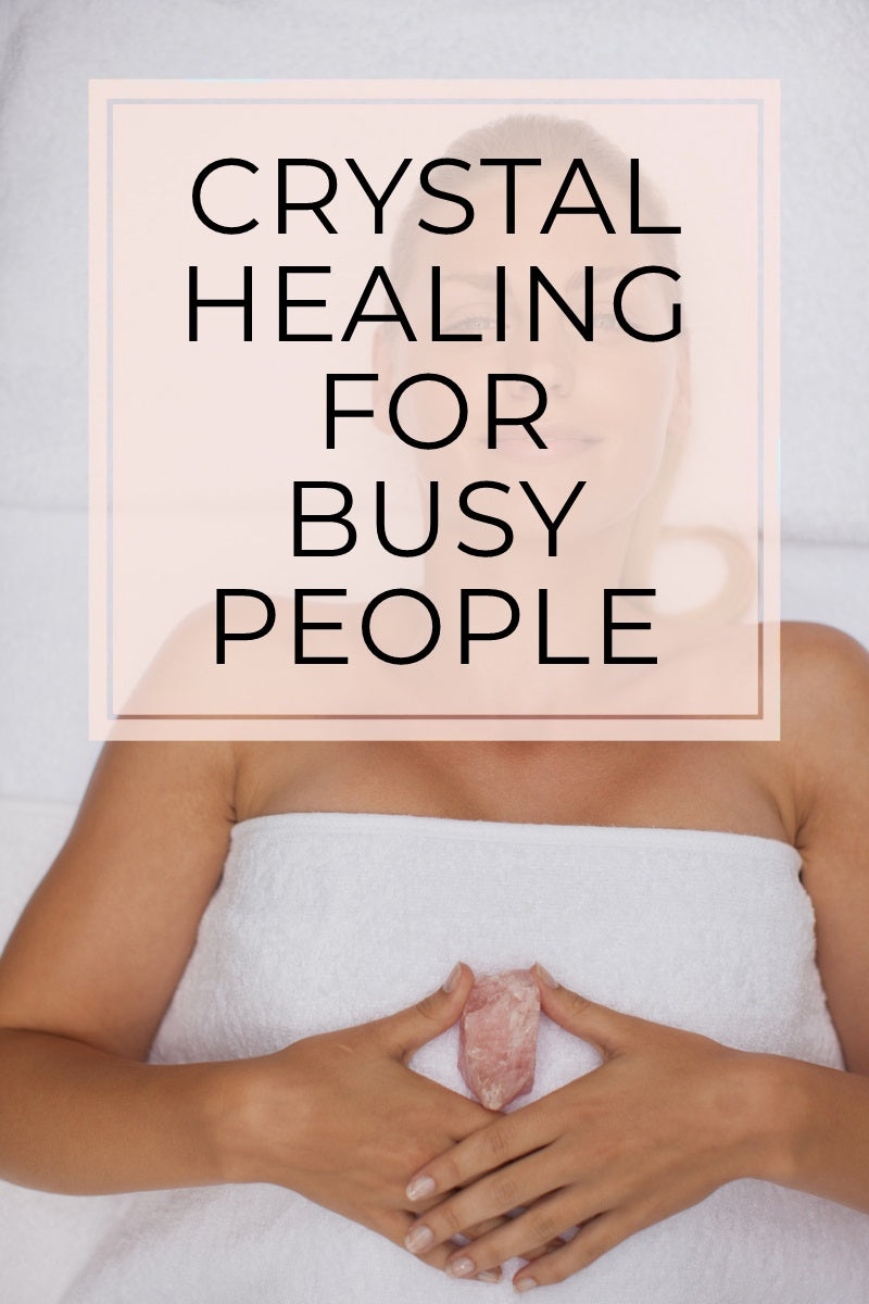 Crystal Healing for Busy People - 3 Simple Methods