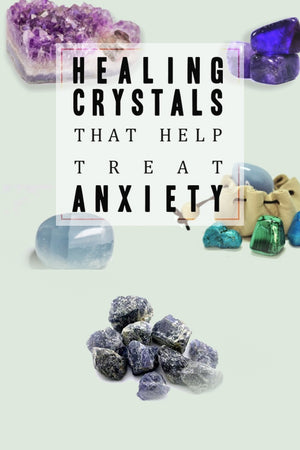 Healing Crystals That Help Treat Anxiety