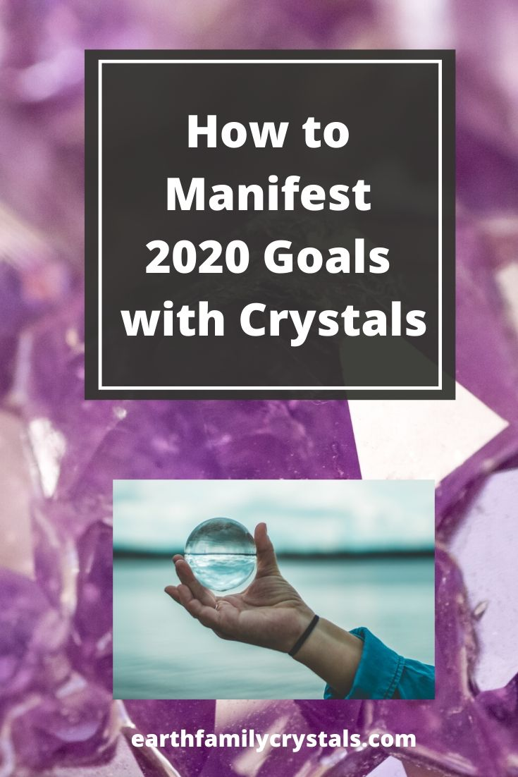 How To Manifest 2020 Goals With Crystals Earth Family Crystals