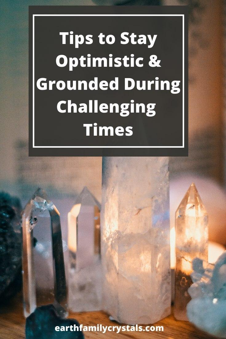 Tips to Stay Optimistic & Grounded During Challenging Times