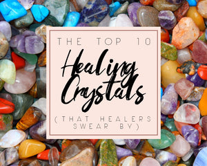 The Top 10 Healing Crystals (That Healers Swear By)
