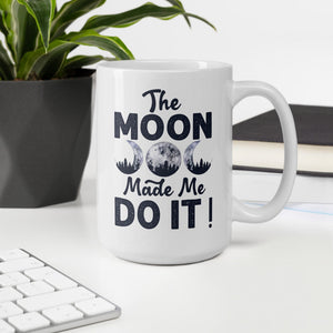 The Moon Made Me Do It White Mug