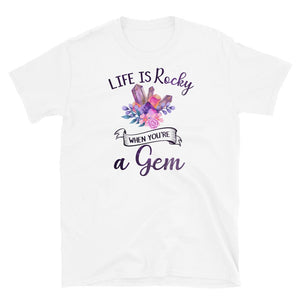 Life Is Rocky When You're a Gem  T-Shirt White