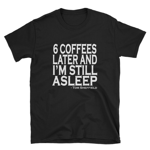 6 Coffees Later T-Shirt