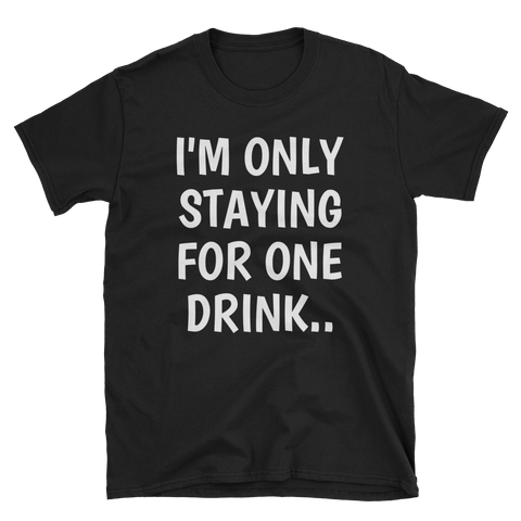 Only Staying For One T-Shirt