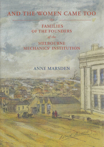 And the Women Came Too: The Families of the Founders of the Melbourne Mechanics' Institution - Marsden