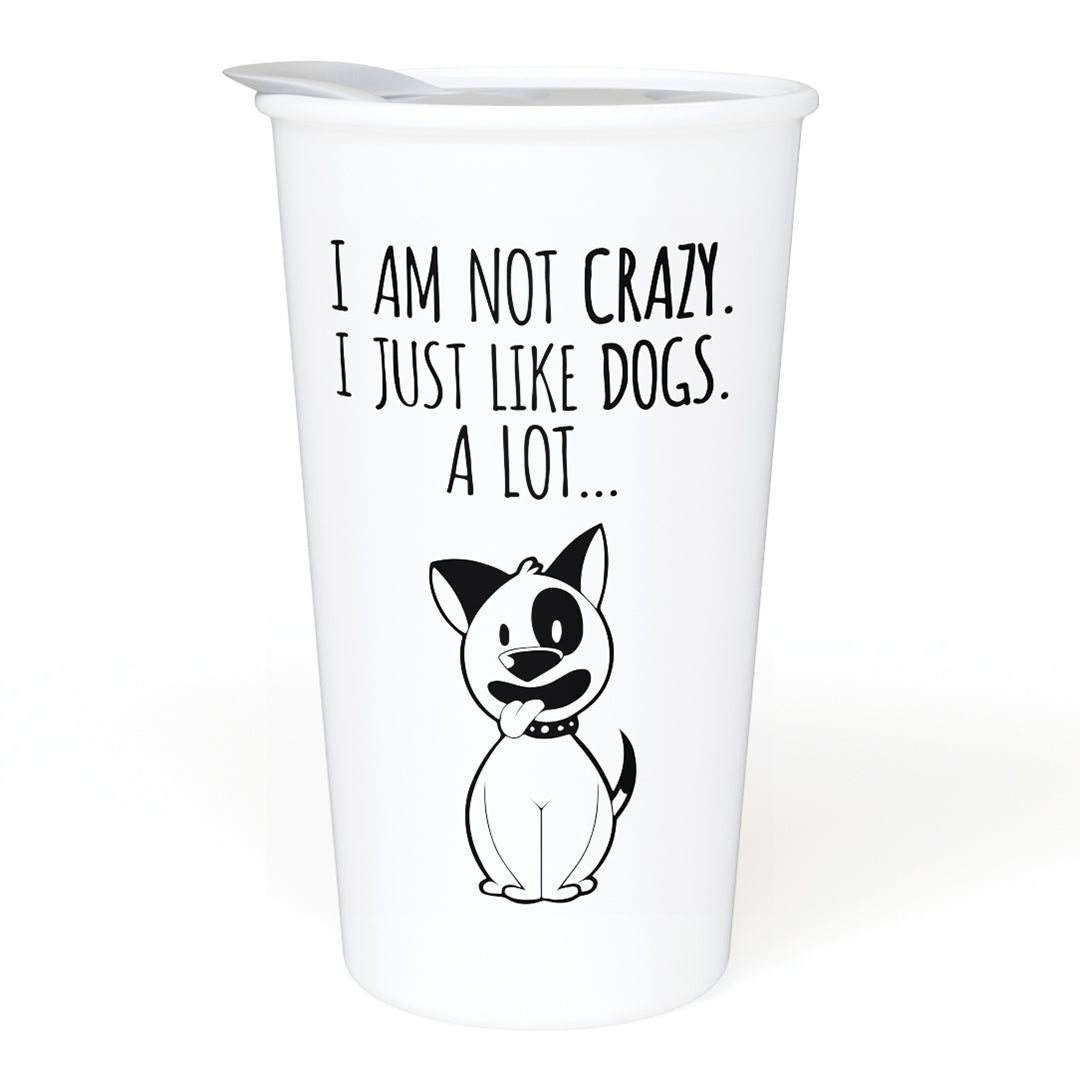 I Am Not Crazy. I Just Love Dogs... A lot... 12oz Ceramic Travel Mug for Home, Office, Car, Transit - A Gift For Dog Lovers