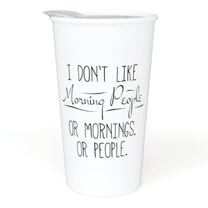 I Don't Like Morning People. Or Mornings. Or People - 12oz Double Wall Ceramic Travel Mug - Home, Office, Car, Transit - Funny Mug GIft Idea for Office, Co-Worker or Boss