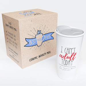 I Can't Adult Today - P.S. Tomorrow Does Not Look Good Either - 12oz Double Wall Ceramic Travel Mug - Home, Office, Car, Transit - Funny Mug GIft Idea for Office