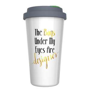 The Bags Under My Eyes are Designers Sarcastic Ceramic Coffee Travel Mug 12 oz. With Sealed BPA Free Lid and Dishwasher and Microwave Safe - Funny Saying - Novelty Travel Coffee Mug for Women