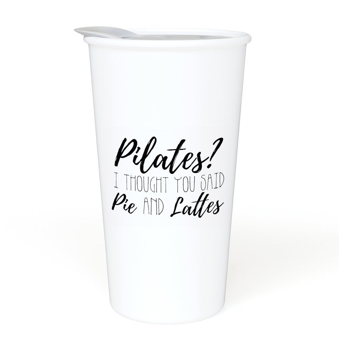"Pilates? I thought You Said ""Pie And Lattes""! - 12oz Ceramic Travel Mug for Home, Office, Car, Transit - A Gift For You Bestie Girlfriend"