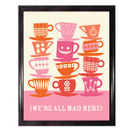 We're All Mad Here Wall Art Poster