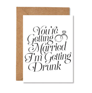 You're Getting Married I'm Getting Drunk Folded Greeting Card