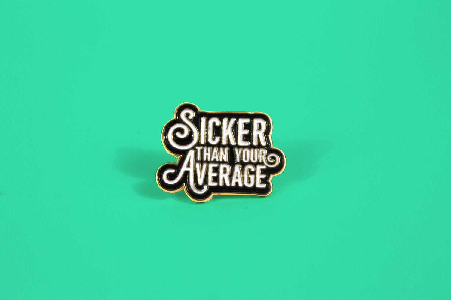 Sicker Thank Your Average Enamel Pin