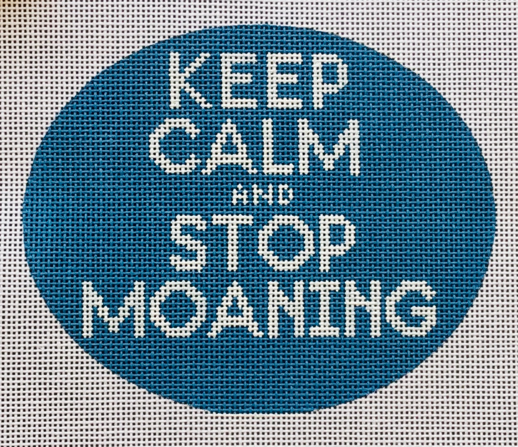 Keep Calm & Stop Moaning