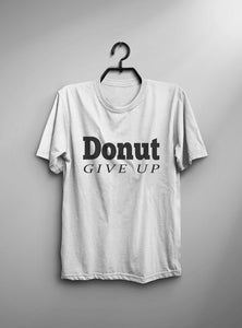 Positive inspiration Donut give up tshirts - The KindNest Collaborative