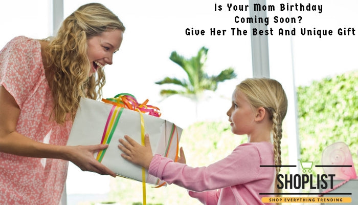 Is Your Mom Birthday Coming Soon? Give Her The Best And Unique Gift