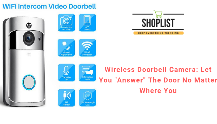 "Wireless Doorbell Camera: Let You ""Answer"" The Door No Matter Where You"