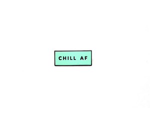 """Chill AF"" Lapel Pin 