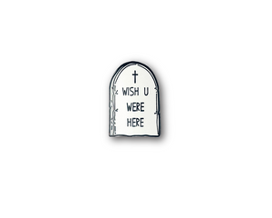 """Wish U Were Here"" Tombstone Lapel Pin 