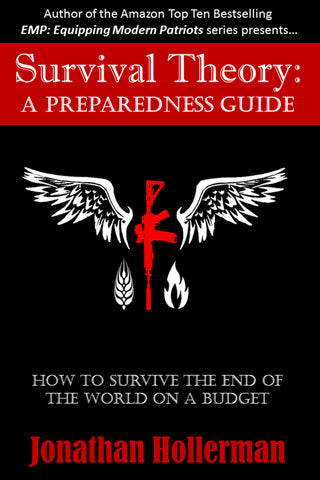 Survival Theory: A Preparedness Guide by: Jonathan Hollerman