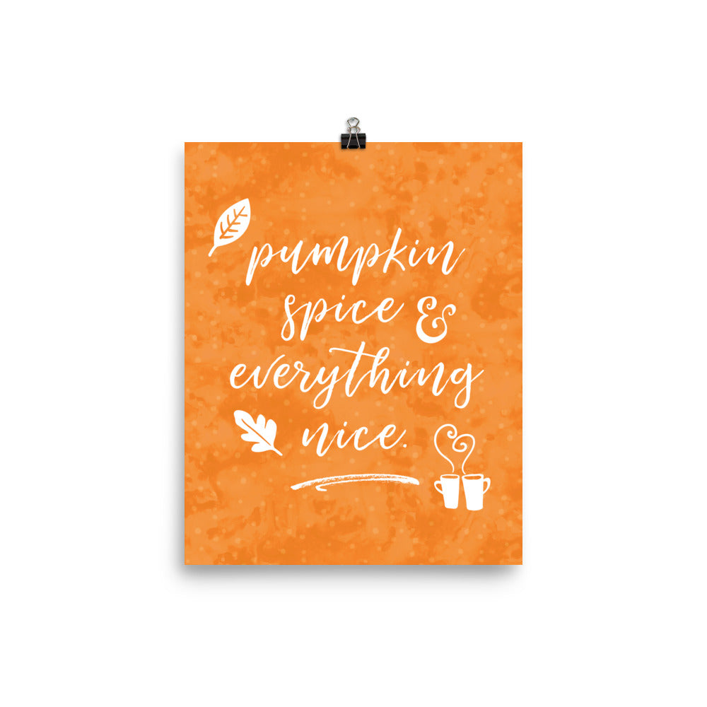 Pumpkin Spice and Everything Nice Matte Art Print Poster