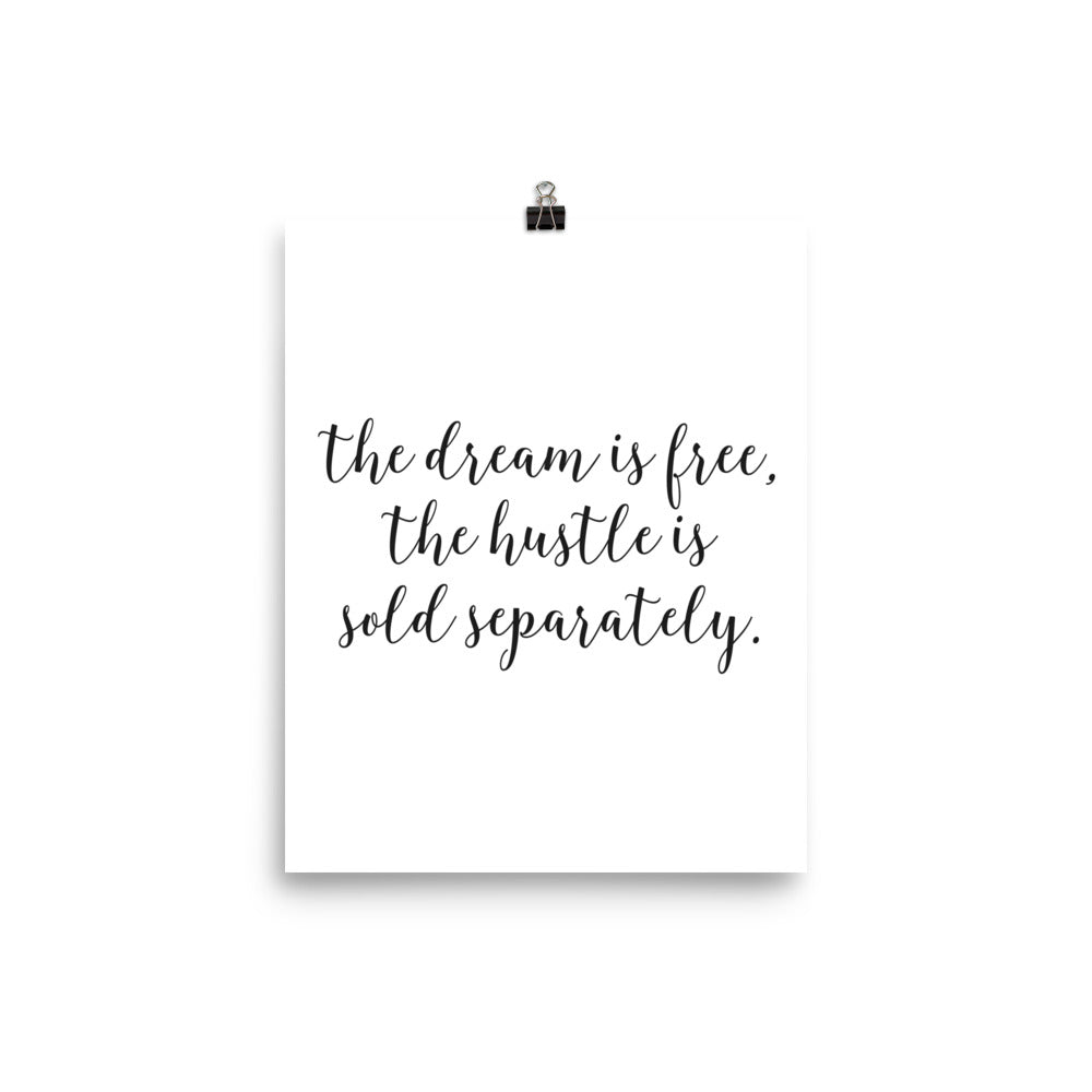 The Dream is Free, The Hustle is Sold Separately Motivational Poster
