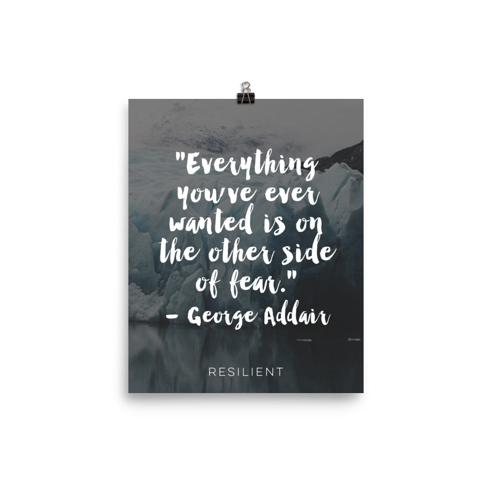 """Everything You've Ever Wanted is on the Other Side of Fear"" George Addair Quote Poster"