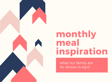 Monthly Meal Plan Inspiration (April 2020)