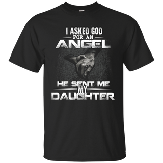 i asked god for an angel he sent me my daughter t-shirt father day tshirt