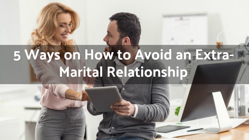 5 Ways on How to Avoid an Extra-Marital Relationship