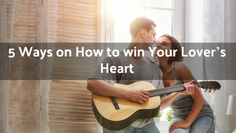5 Ways on How to win Your Lover's Heart