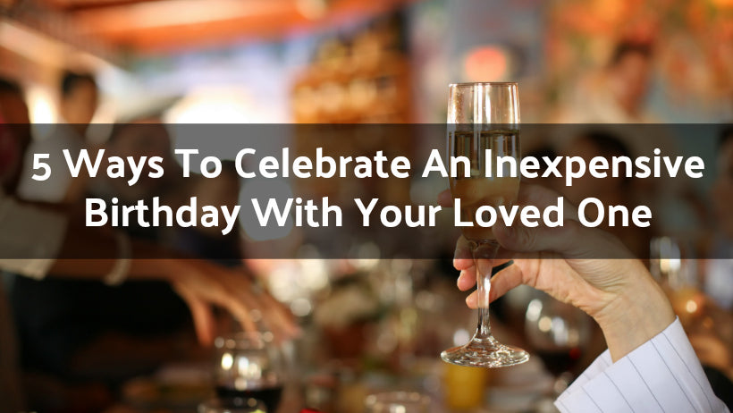 5 Ways To Celebrate An Inexpensive Birthday With Your Loved One