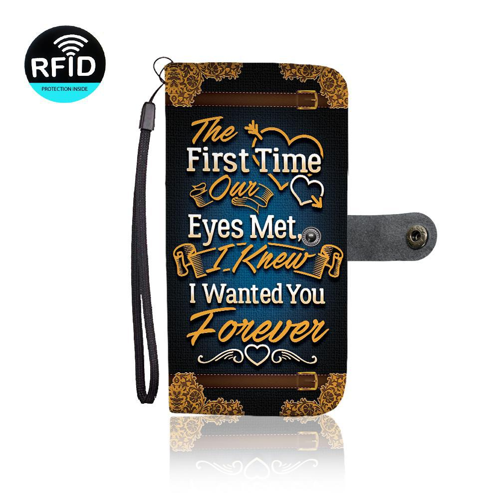 To My Husband: The First Time Our Eyes Met, I Knew I Wanted You Forever (Wallet Phone Case)
