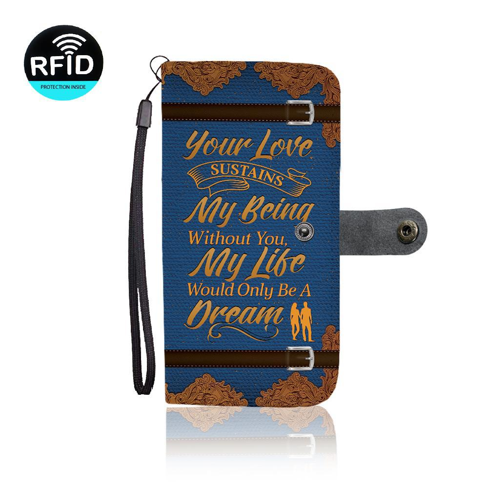 To My Husband: Your Love Sustains My Being Without You, My Love Would Only Be A Dream (Wallet Phone Case)