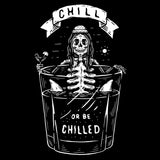 Chill or be Chilled Tee