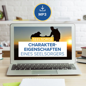 Seelsorge: Charaktereigenschaften eines Seelsorgers (MP3 Download)