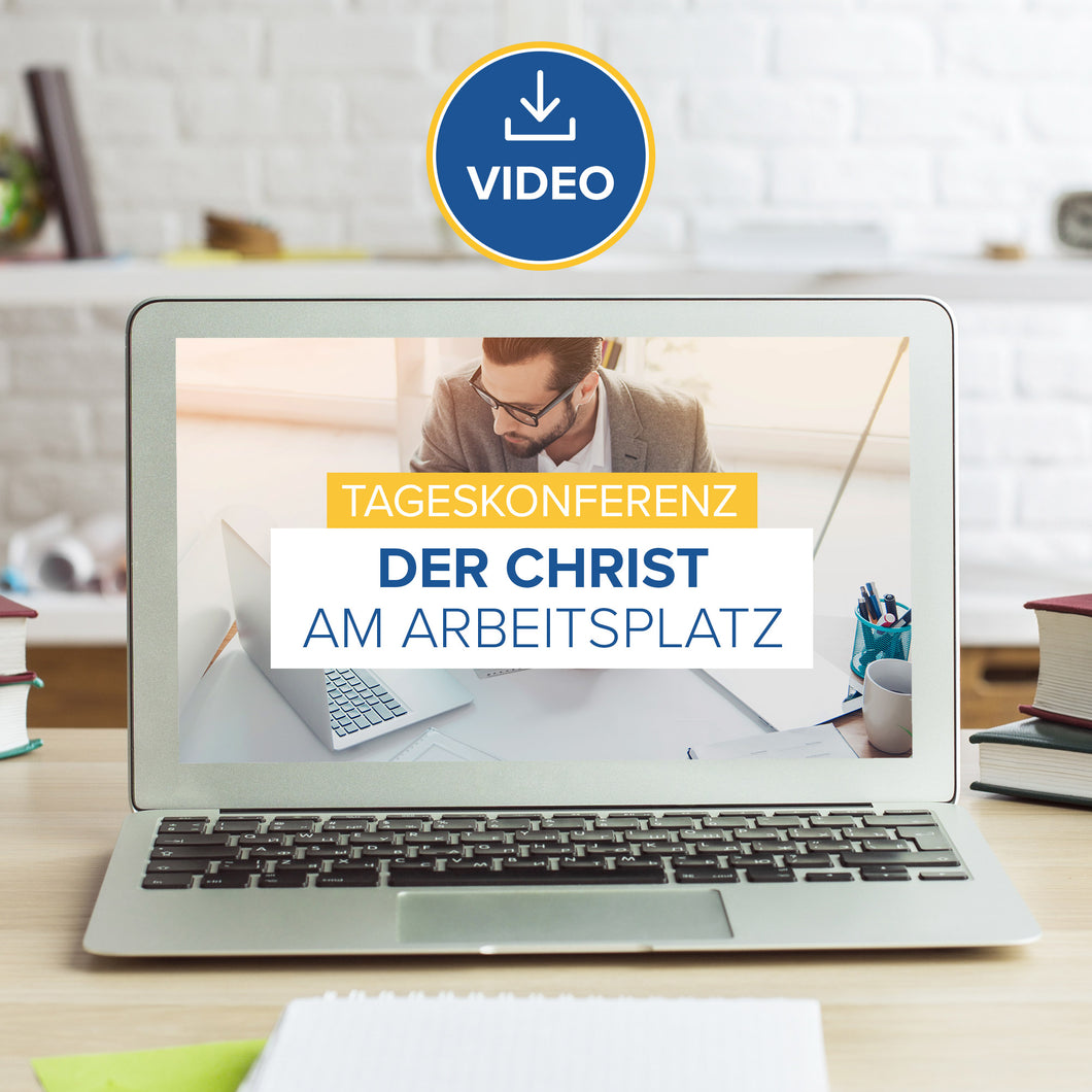Der Christ am Arbeitsplatz - Tagesseminar 2017 (Video Stream & Download)
