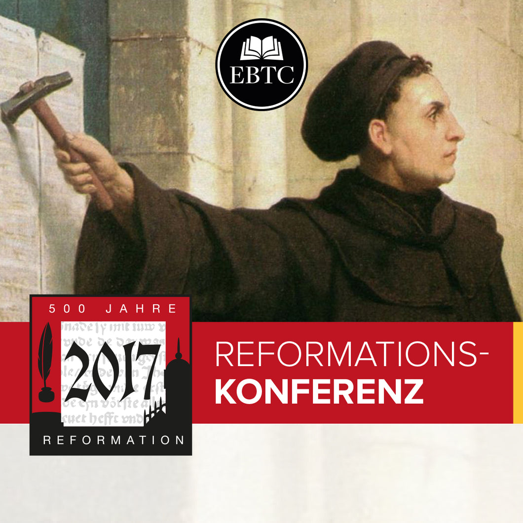 Reformationskonferenz 2017 - 500-jähriges Jubiläum der Reformation (MP3 Download)