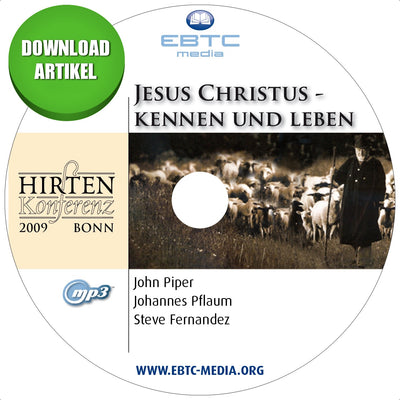 Hirtenkonferenz 2009 - Jesus Christus kennen und leben (MP3 Download)